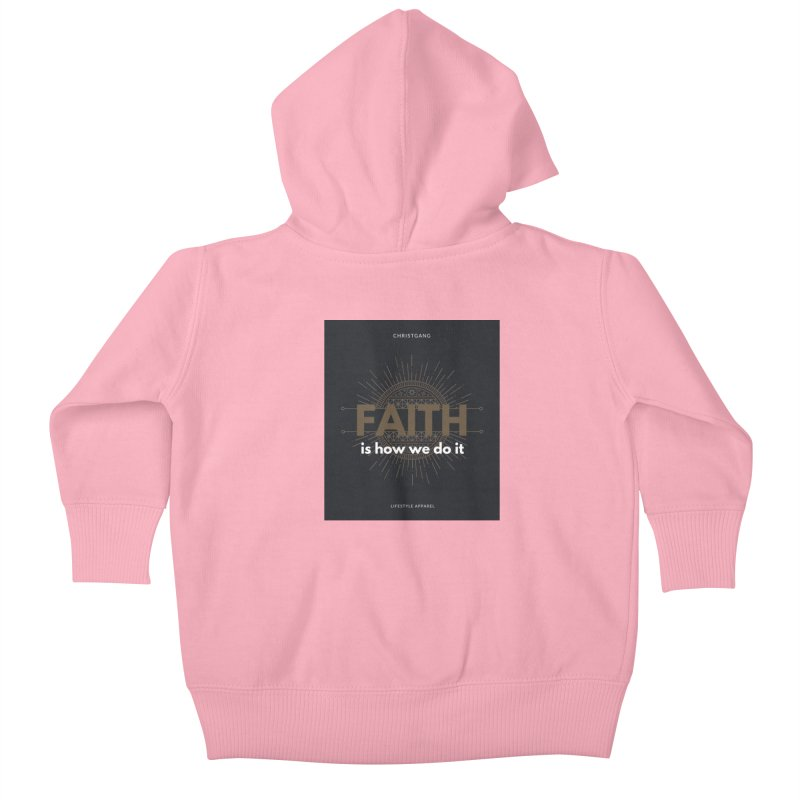 Faith Is How We Do It Kids Baby Zip-Up Hoody by ChristGang Apparel