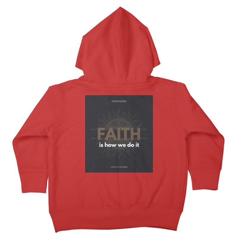 Faith Is How We Do It Kids Toddler Zip-Up Hoody by ChristGang Apparel