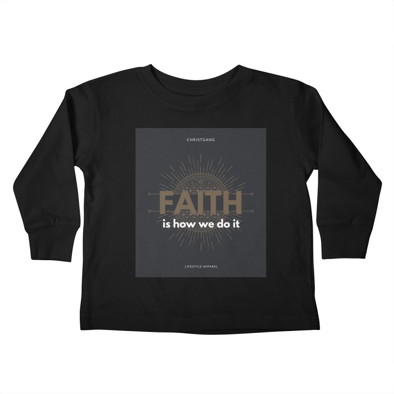 Faith Is How We Do It Kids Toddler Longsleeve T-Shirt by ChristGang Apparel