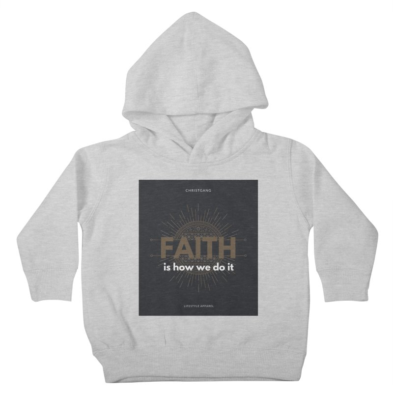 Faith Is How We Do It Kids Toddler Pullover Hoody by ChristGang Apparel