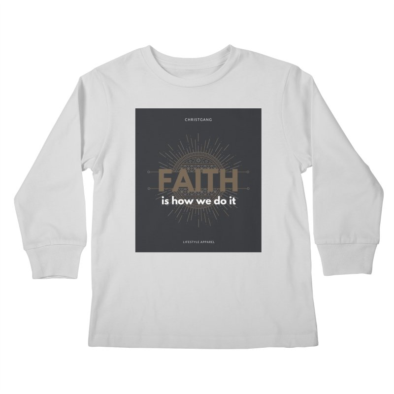 Faith Is How We Do It Kids Longsleeve T-Shirt by ChristGang Apparel