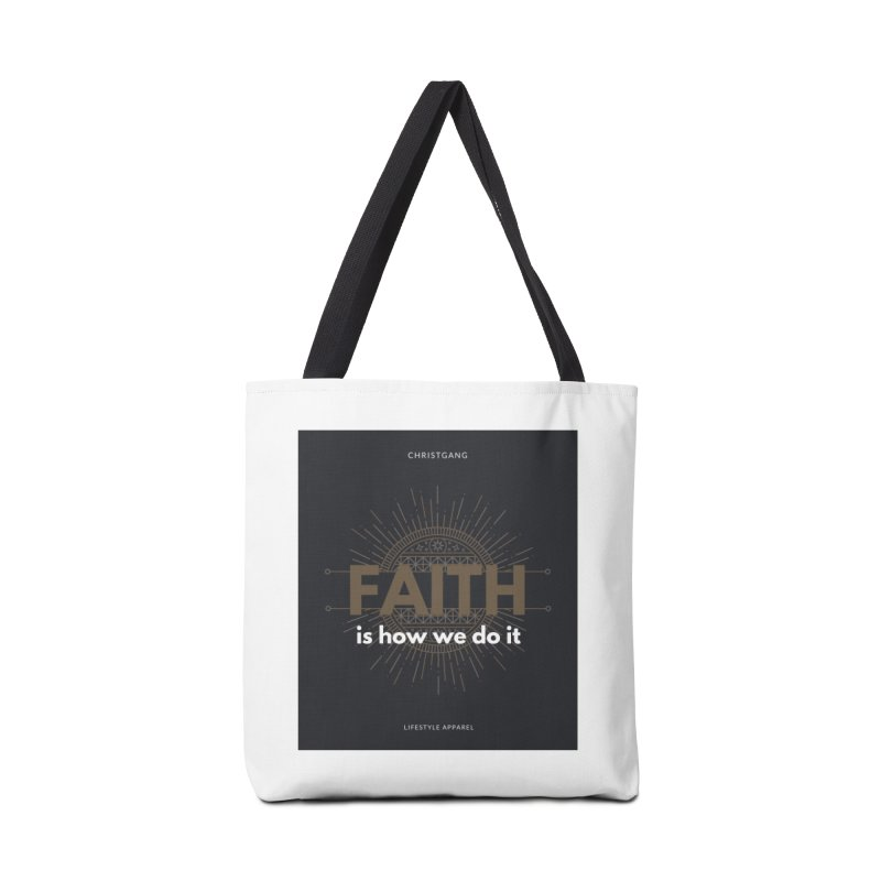 Faith Is How We Do It Accessories Bag by ChristGang Apparel