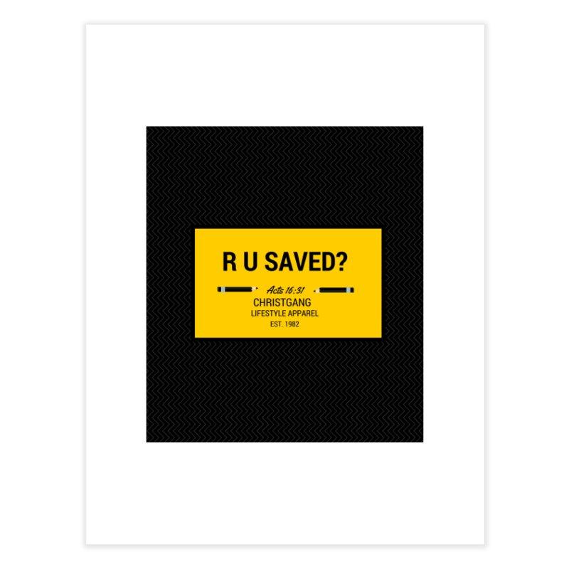 R U Saved? Home Fine Art Print by ChristGang Apparel
