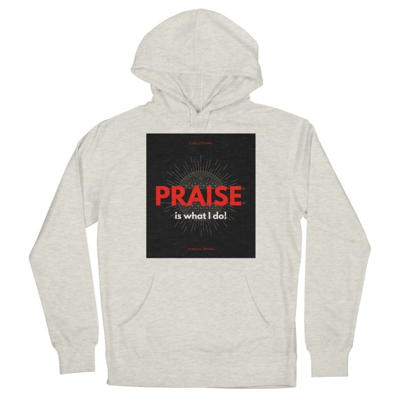 Praise Is What I Do Men's Pullover Hoody by ChristGang Apparel