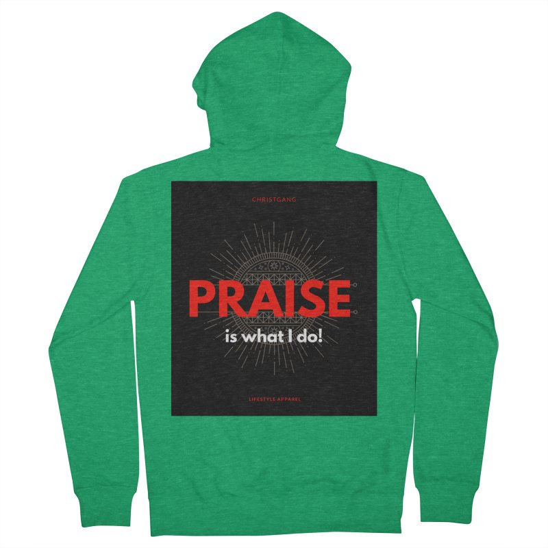 Praise Is What I Do Men's Zip-Up Hoody by ChristGang Apparel