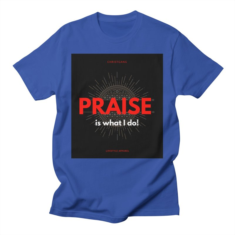 Praise Is What I Do Men's T-Shirt by ChristGang Apparel