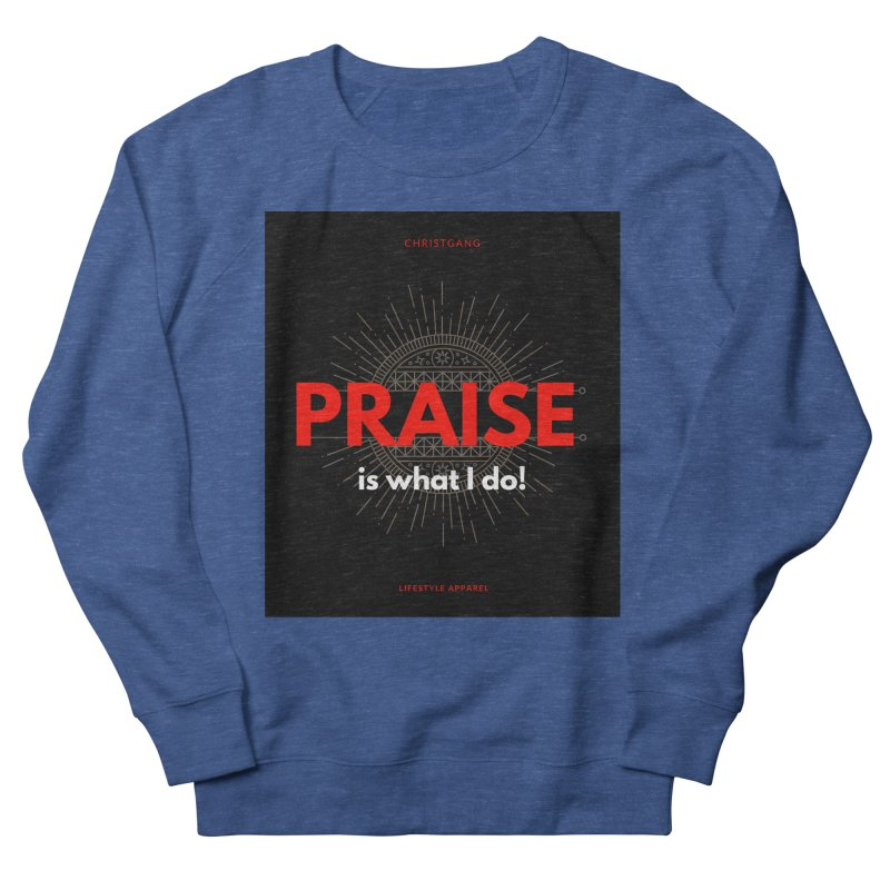 Praise Is What I Do Men's Sweatshirt by ChristGang Apparel