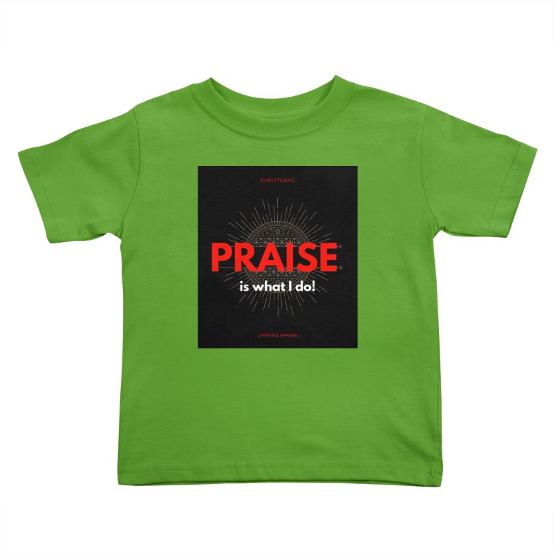 Praise Is What I Do Kids Toddler T-Shirt by ChristGang Apparel
