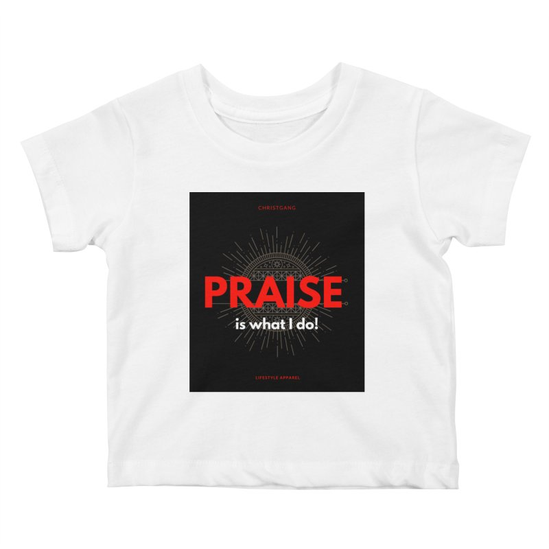 Praise Is What I Do Kids Baby T-Shirt by ChristGang Apparel