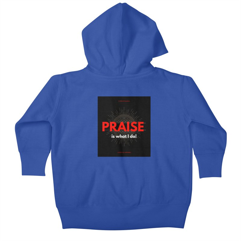 Praise Is What I Do Kids Baby Zip-Up Hoody by ChristGang Apparel