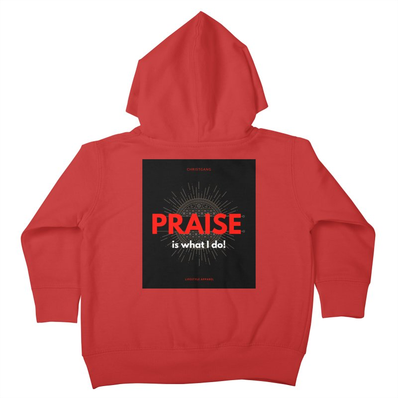 Praise Is What I Do Kids Toddler Zip-Up Hoody by ChristGang Apparel
