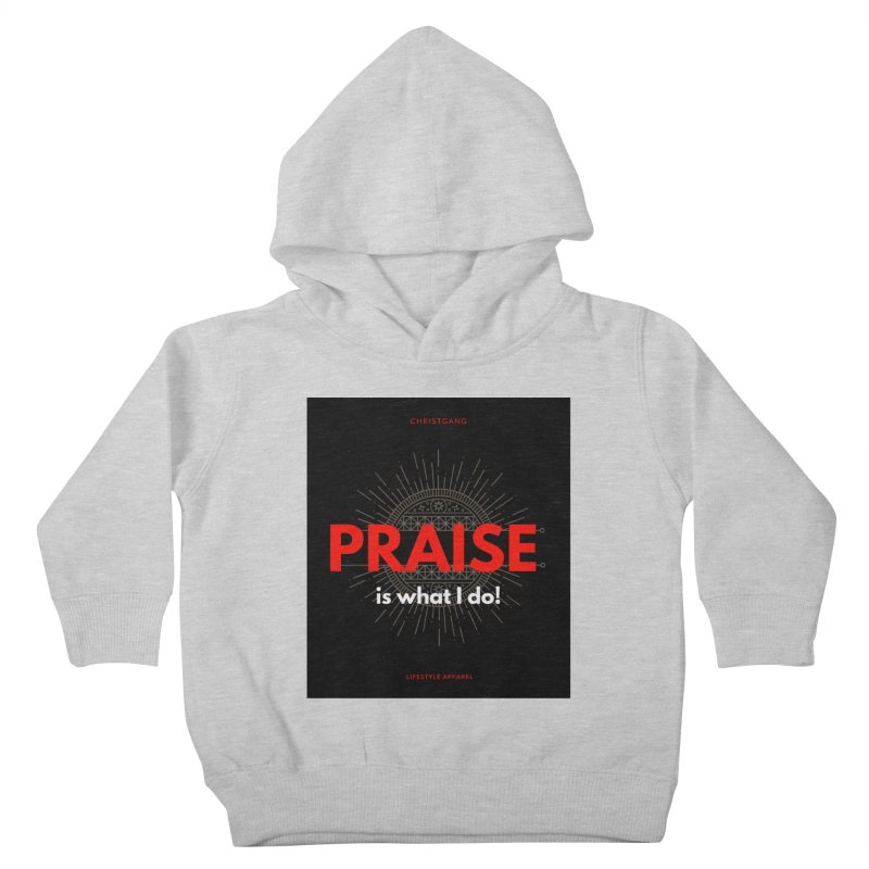 Praise Is What I Do Kids Toddler Pullover Hoody by ChristGang Apparel