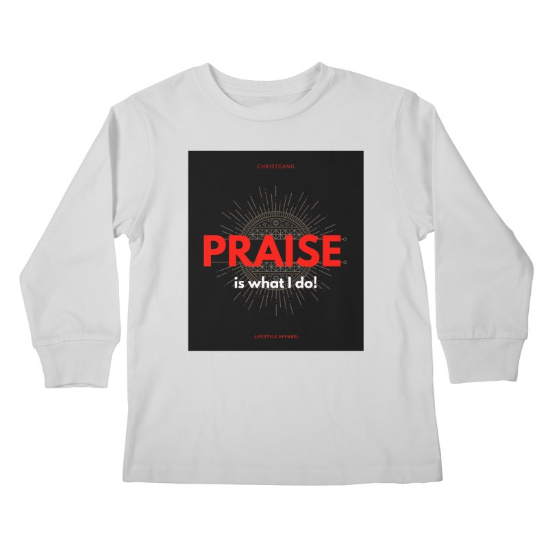 Praise Is What I Do Kids Longsleeve T-Shirt by ChristGang Apparel