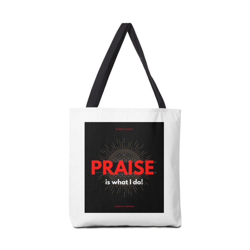 Praise Is What I Do Accessories Bag by ChristGang Apparel