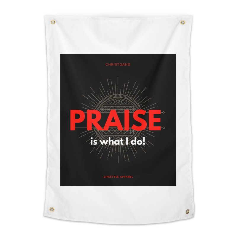 Praise Is What I Do Home Tapestry by ChristGang Apparel