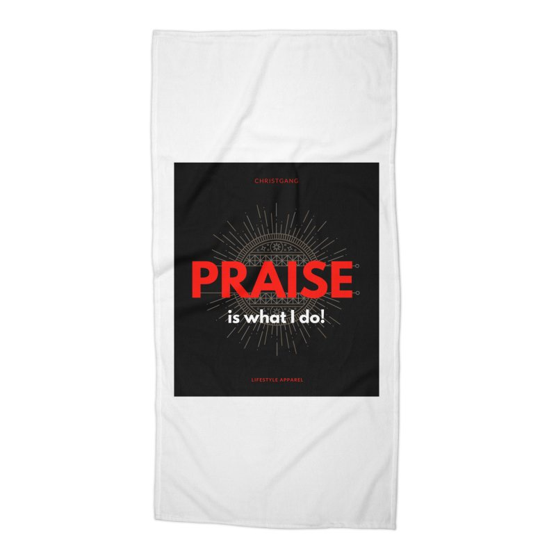 Praise Is What I Do Accessories Beach Towel by ChristGang Apparel