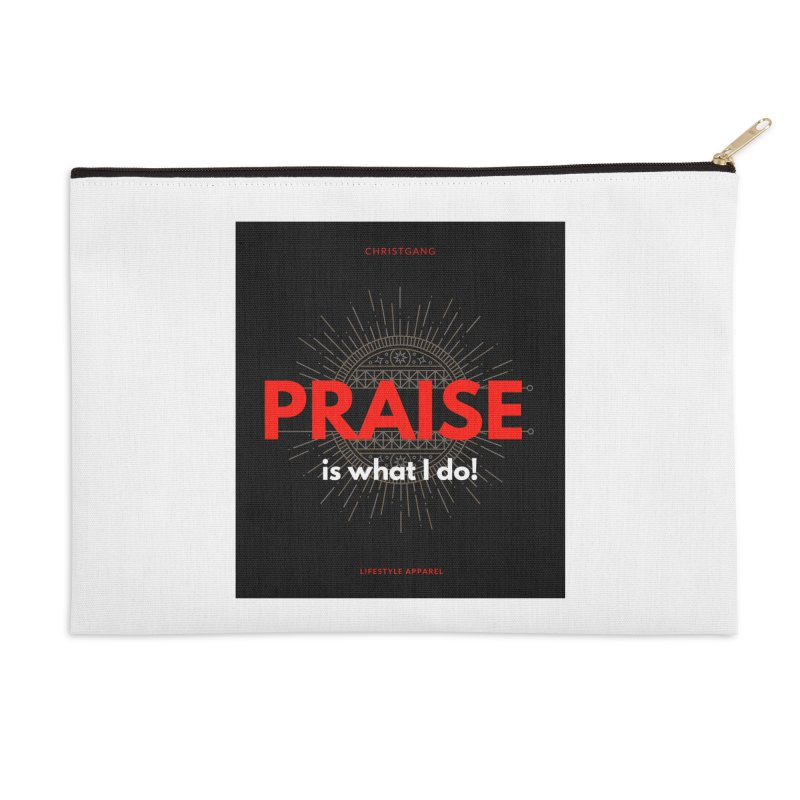 Praise Is What I Do Accessories Zip Pouch by ChristGang Apparel