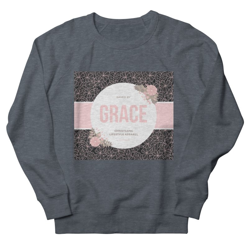Saved By Grace Women's French Terry Sweatshirt by ChristGang Apparel
