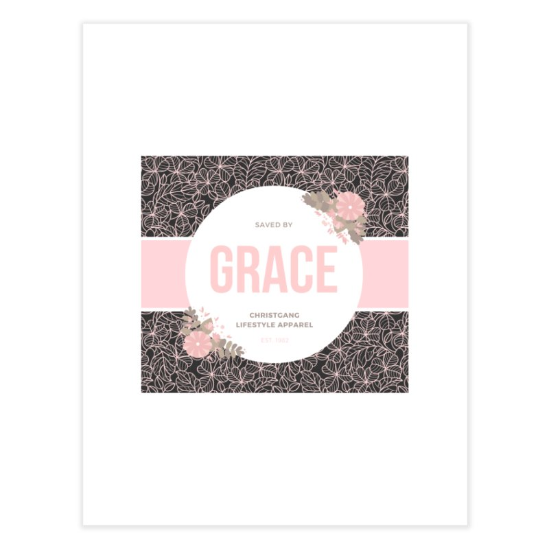 Saved By Grace Home Fine Art Print by ChristGang Apparel