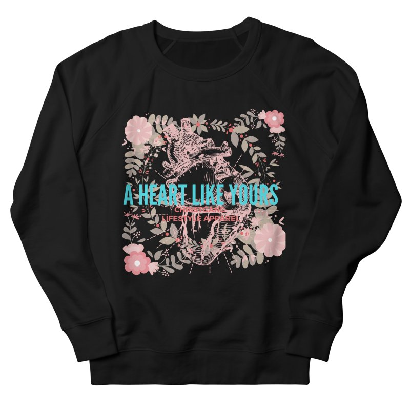 A Heart Like Yours Women's French Terry Sweatshirt by ChristGang Apparel