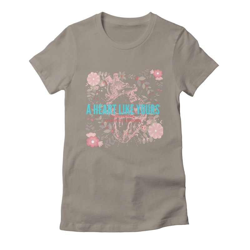 A Heart Like Yours Women's T-Shirt by ChristGang Apparel