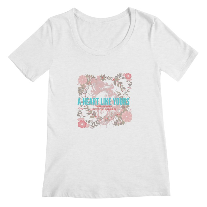 A Heart Like Yours Women's Scoop Neck by ChristGang Apparel