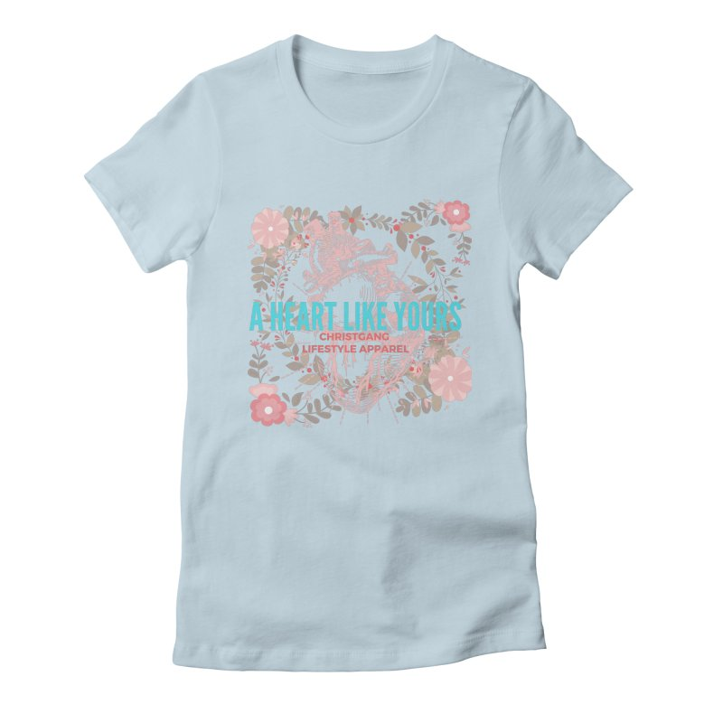 A Heart Like Yours Women's Fitted T-Shirt by ChristGang Apparel