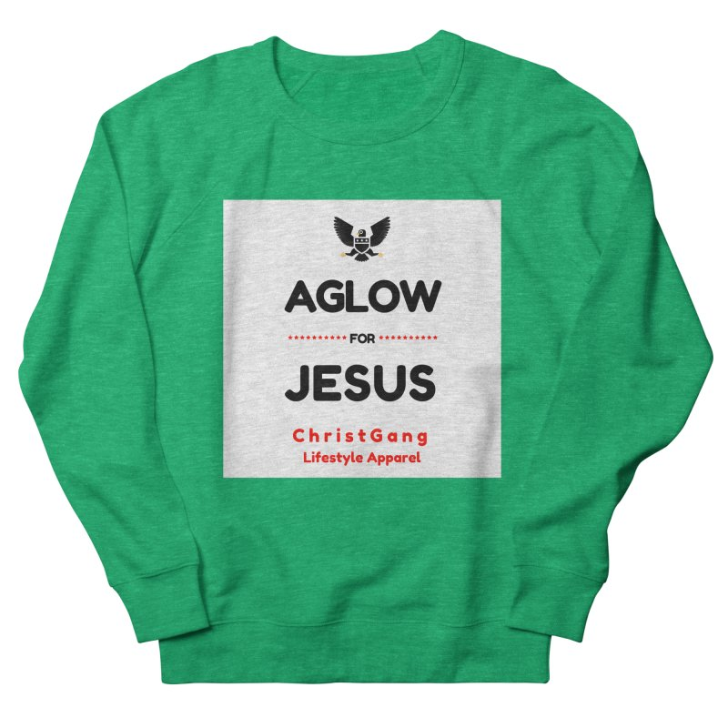 Aglow For Jesus Women's French Terry Sweatshirt by ChristGang Apparel