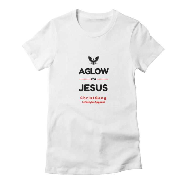 Aglow For Jesus Women's T-Shirt by ChristGang Apparel