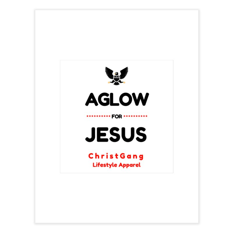 Aglow For Jesus Home Fine Art Print by ChristGang Apparel