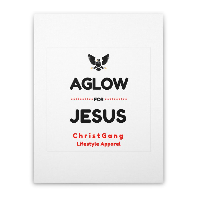 Aglow For Jesus Home Stretched Canvas by ChristGang Apparel