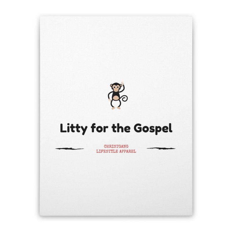Litty For The Gospel 2 Home Stretched Canvas by ChristGang Apparel