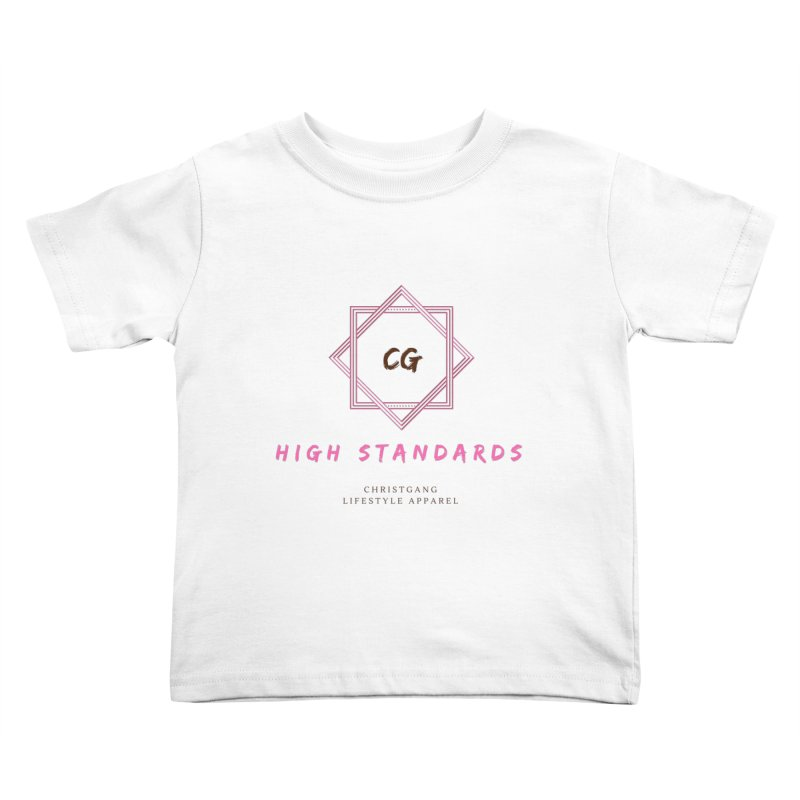 High Standards Kids Toddler T-Shirt by ChristGang Apparel