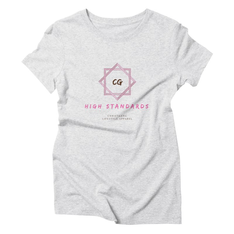 High Standards Women's T-Shirt by ChristGang Apparel