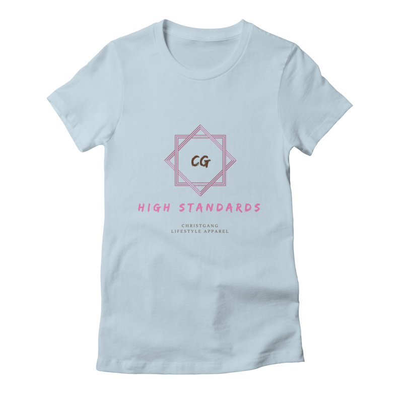 High Standards Women's Fitted T-Shirt by ChristGang Apparel
