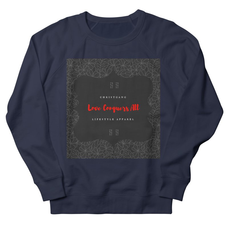 Love Conquers All Women's French Terry Sweatshirt by ChristGang Apparel
