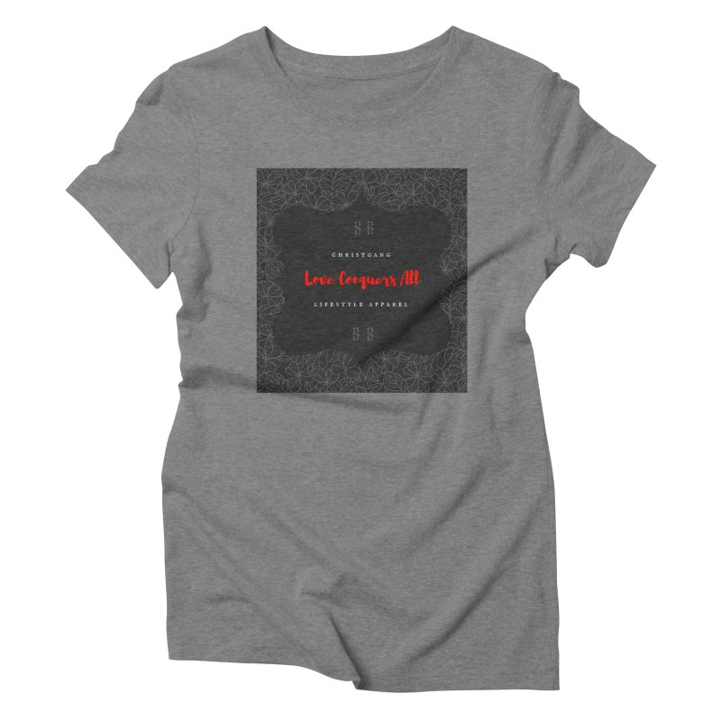 Love Conquers All Women's T-Shirt by ChristGang Apparel