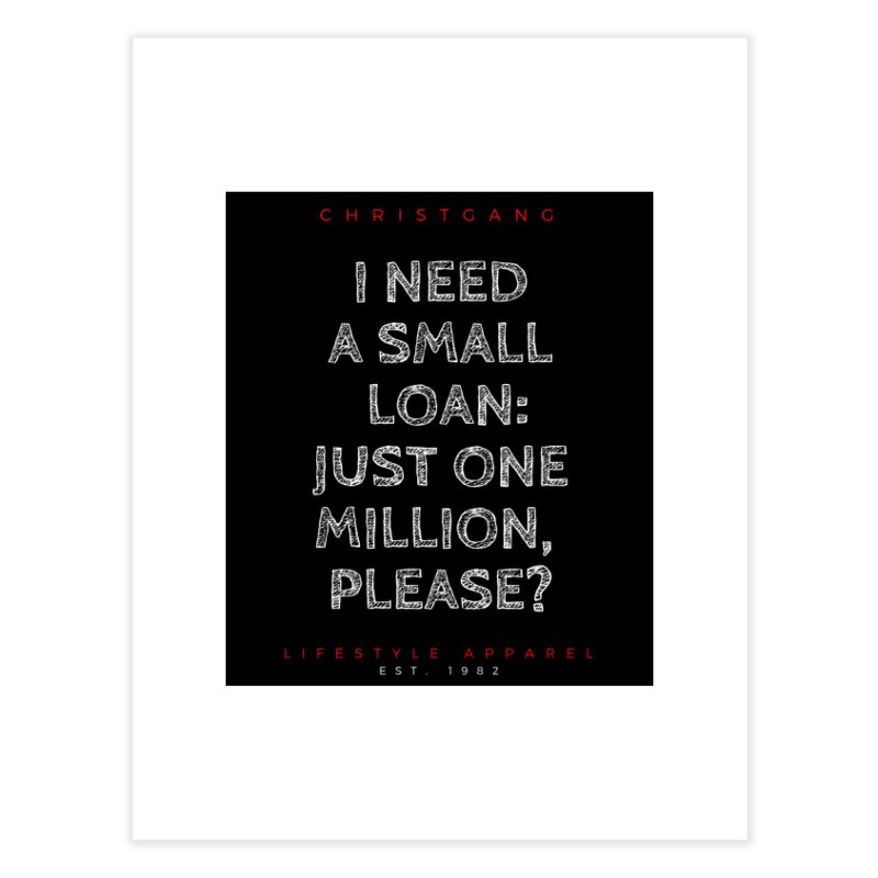 A Small Loan: $1M Home Fine Art Print by ChristGang Apparel