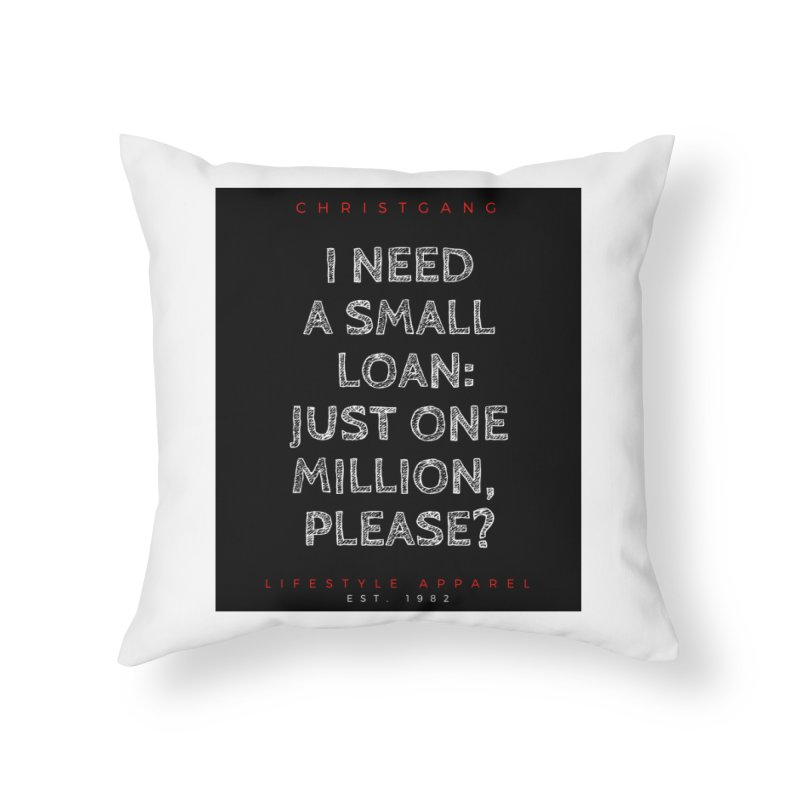 A Small Loan: $1M Home Throw Pillow by ChristGang Apparel