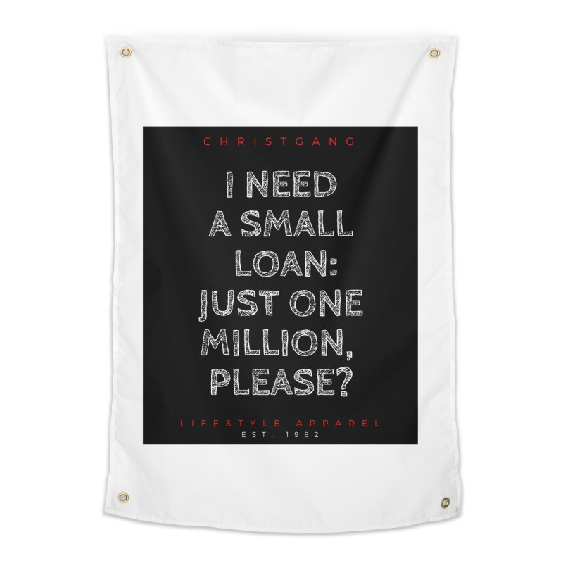 A Small Loan: $1M Home Tapestry by ChristGang Apparel