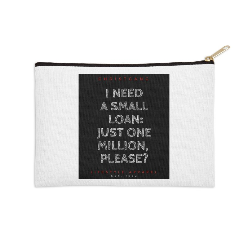 A Small Loan: $1M Accessories Zip Pouch by ChristGang Apparel