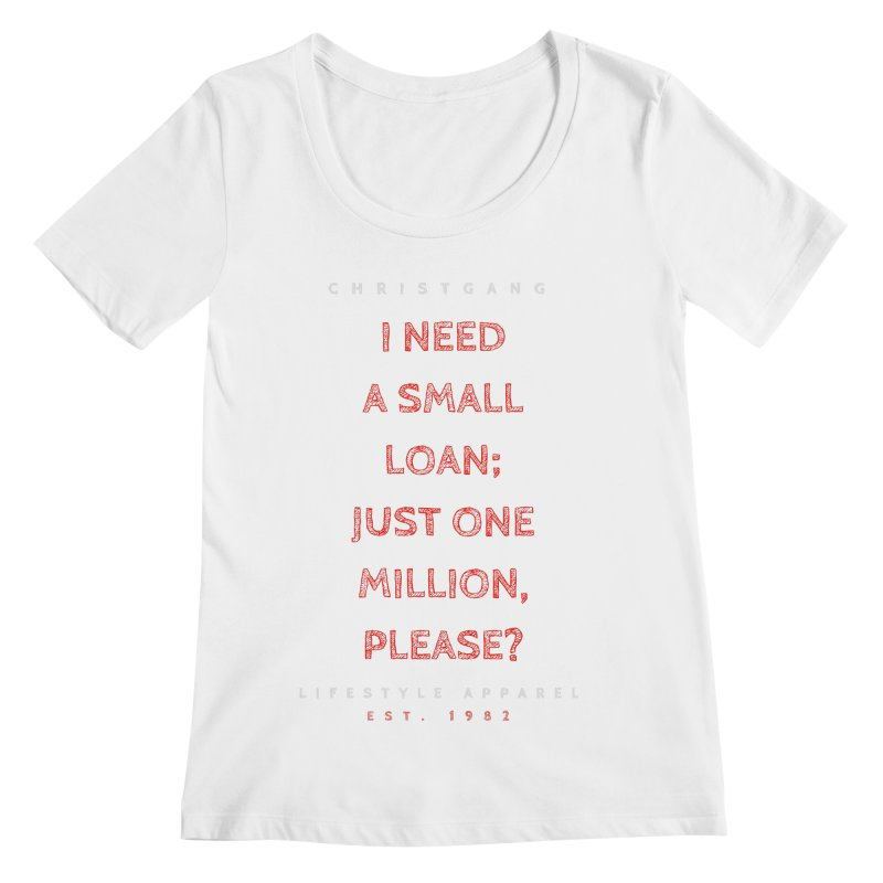 A Small Loan: $1M Women's Regular Scoop Neck by ChristGang Apparel