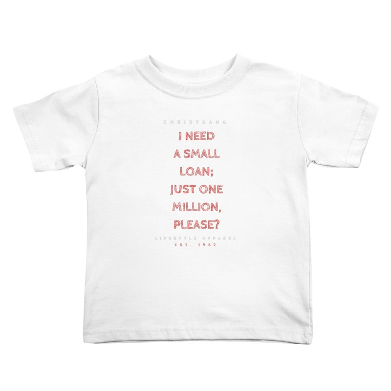 A Small Loan: $1M Kids Toddler T-Shirt by ChristGang Apparel