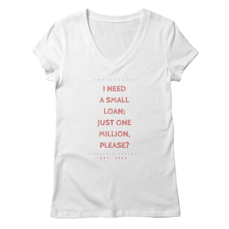A Small Loan: $1M Women's V-Neck by ChristGang Apparel