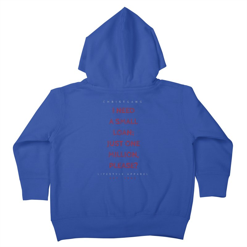 A Small Loan: $1M Kids Toddler Zip-Up Hoody by ChristGang Apparel