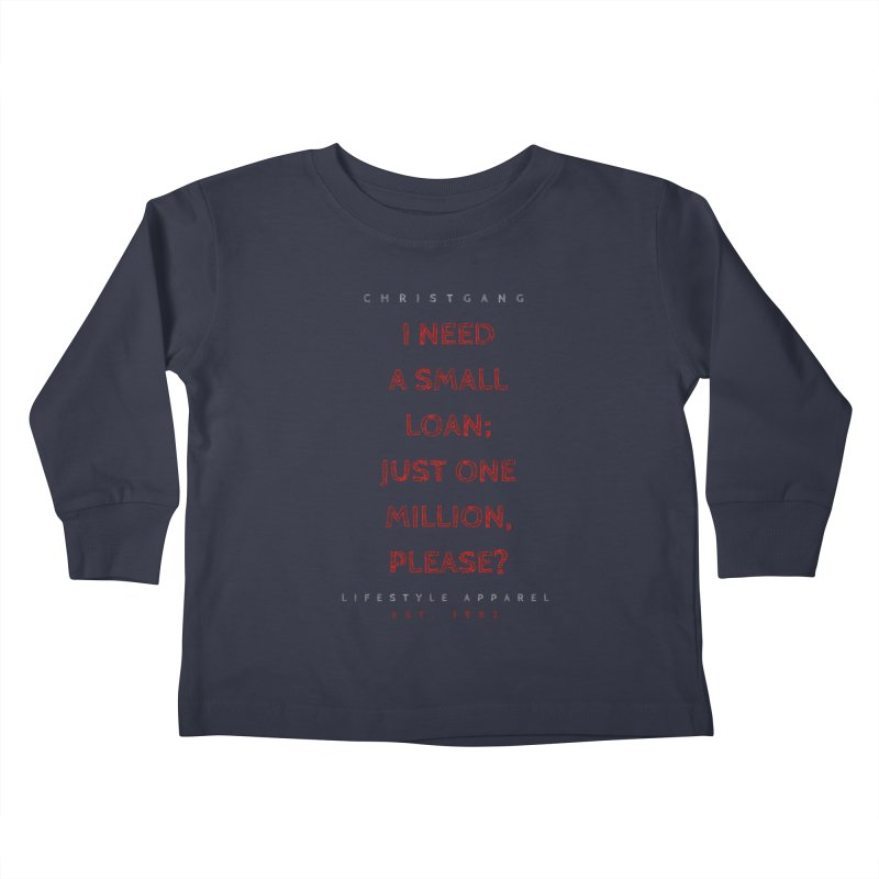 A Small Loan: $1M Kids Toddler Longsleeve T-Shirt by ChristGang Apparel