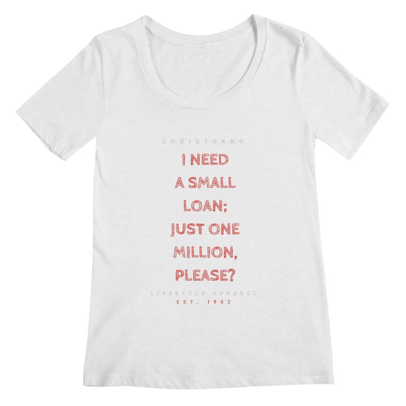 A Small Loan: $1M Women's Scoopneck by ChristGang Apparel