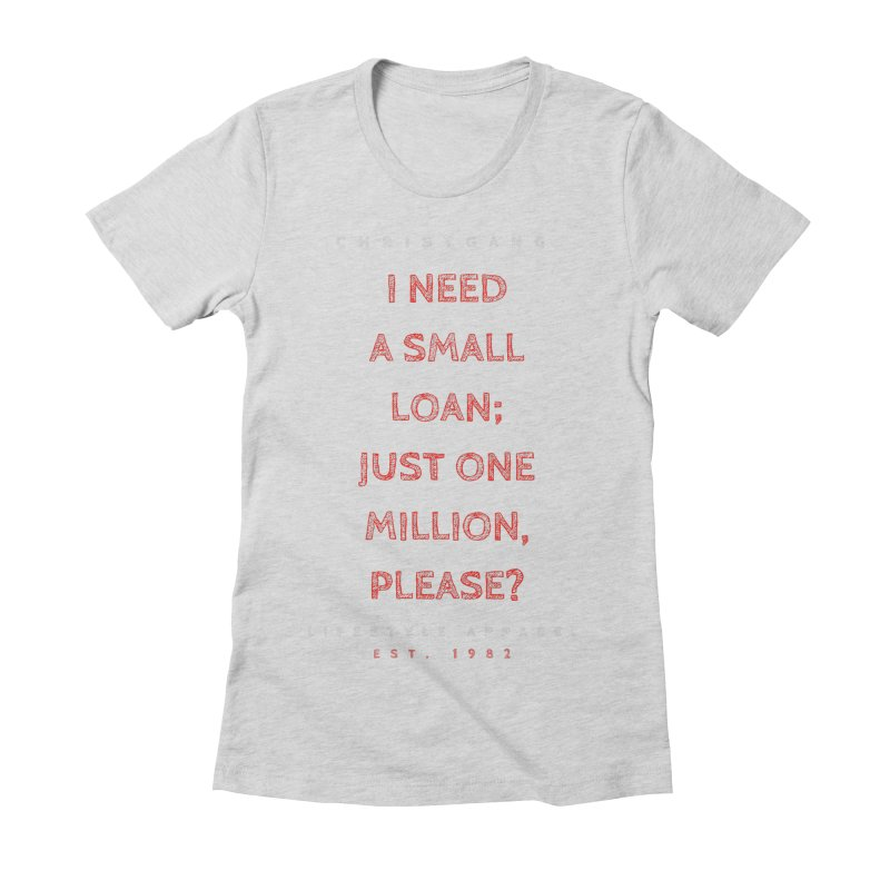 A Small Loan: $1M Women's T-Shirt by ChristGang Apparel