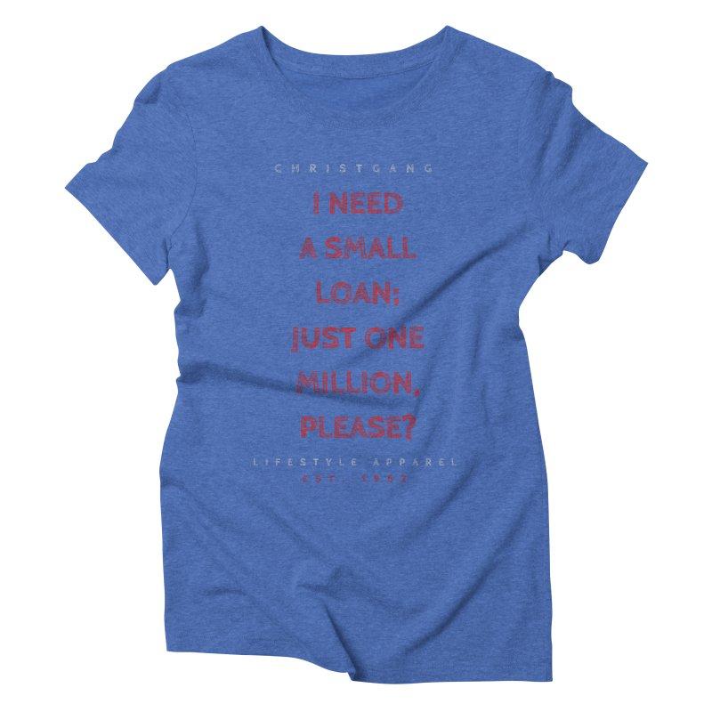 A Small Loan: $1M Women's Triblend T-Shirt by ChristGang Apparel
