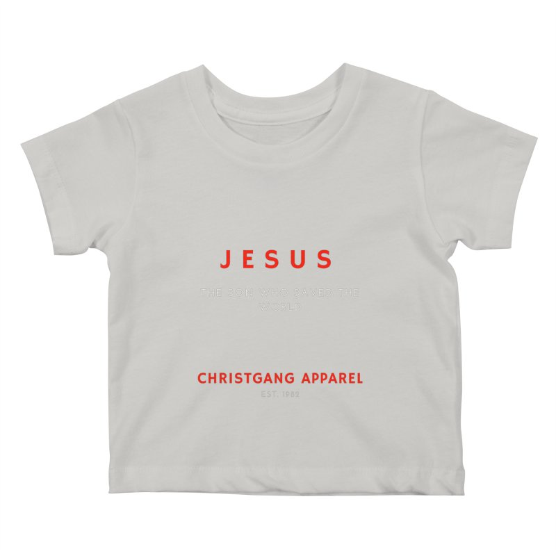 Jesus - The Son Who Saved The World Kids Baby T-Shirt by ChristGang Apparel